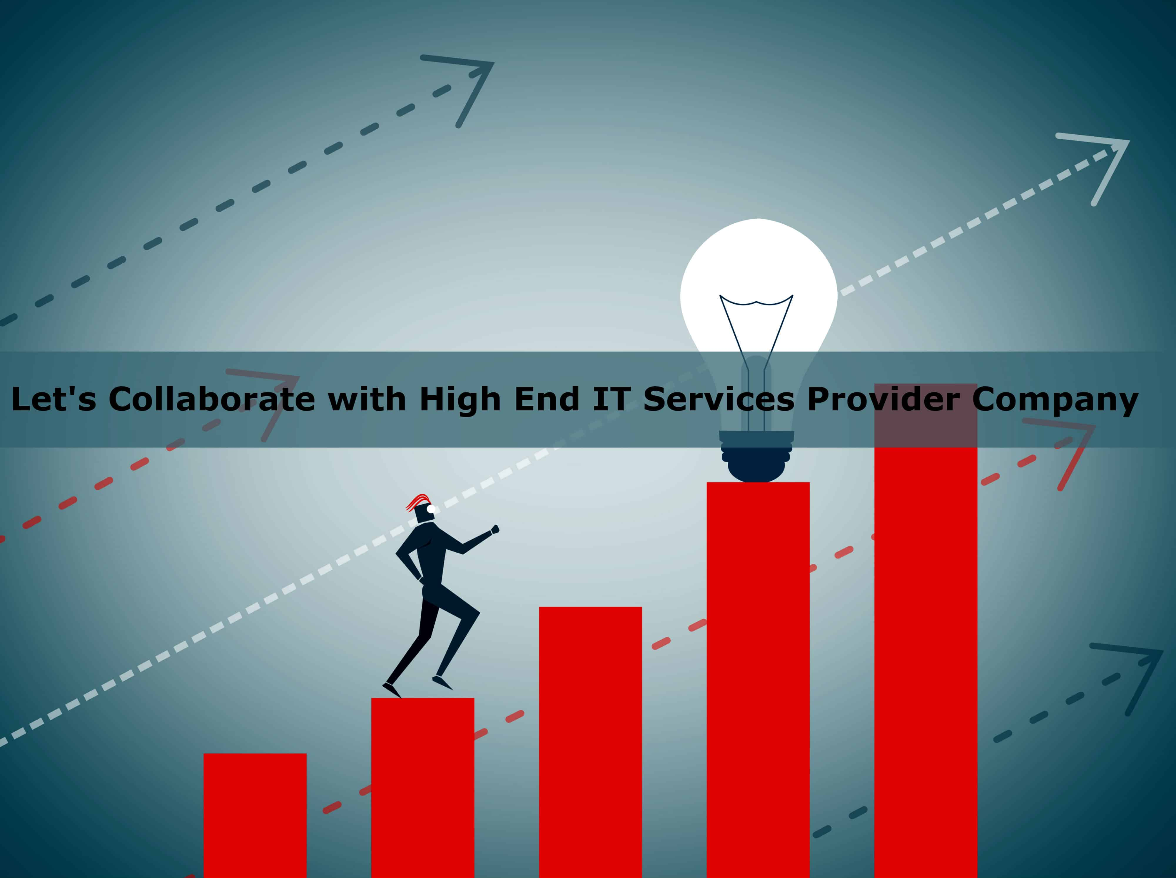 Lets Collaborate with High-End IT Services Provider Company