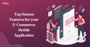 Top Hottest Features for your E-Commerce Mobile Application