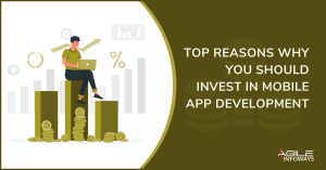 Top Reasons To Invest in Mobile App Development