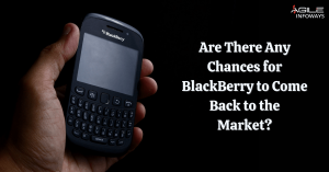 Any Chances for BlackBerry to Come Back to the Market